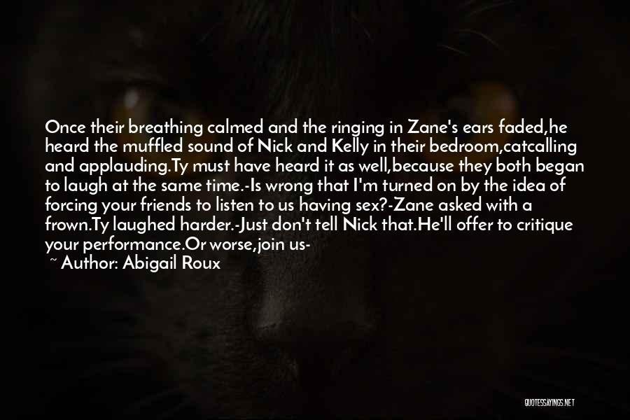 Friends Who Don't Listen Quotes By Abigail Roux