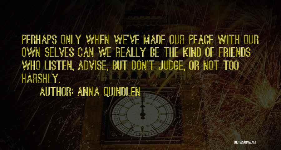 Friends Who Don't Listen Quotes By Anna Quindlen