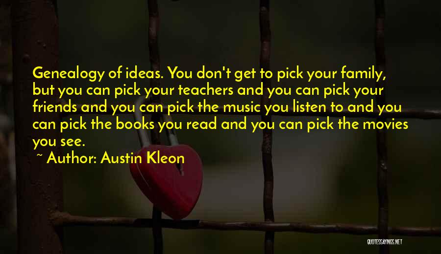 Friends Who Don't Listen Quotes By Austin Kleon