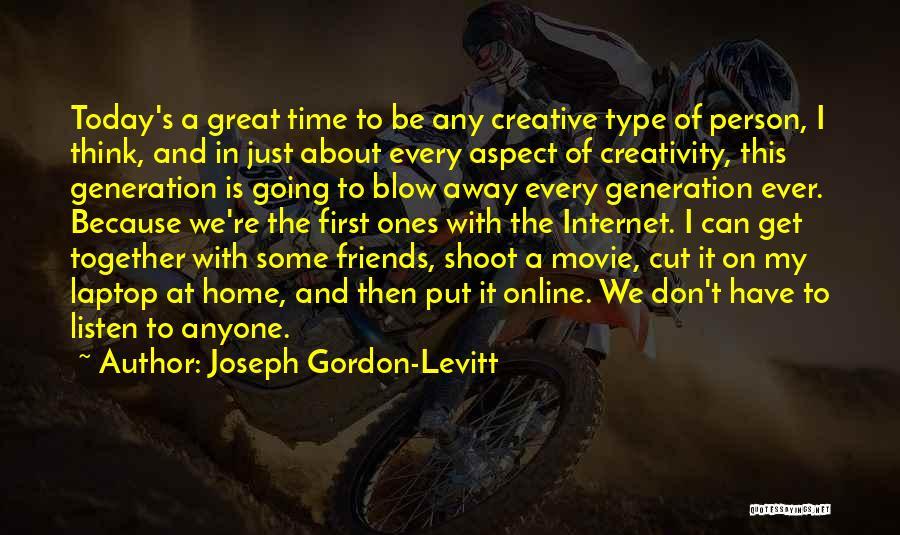 Friends Who Don't Listen Quotes By Joseph Gordon-Levitt