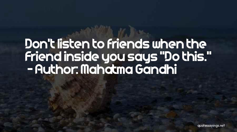 Friends Who Don't Listen Quotes By Mahatma Gandhi