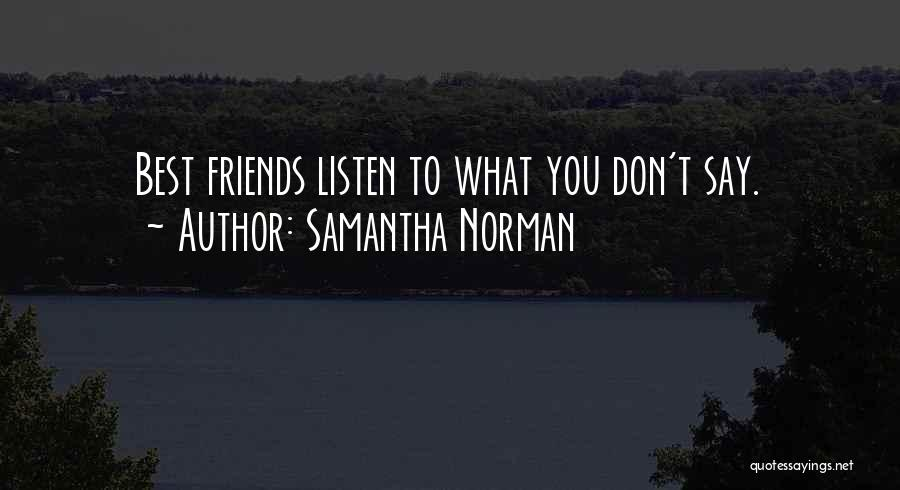 Friends Who Don't Listen Quotes By Samantha Norman