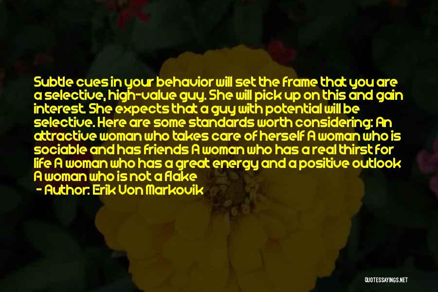 Friends Who Flake Out Quotes By Erik Von Markovik