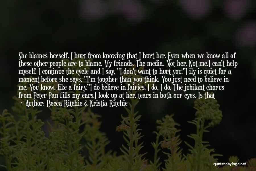 Friends Who Hurt You Quotes By Becca Ritchie & Kristia Ritchie