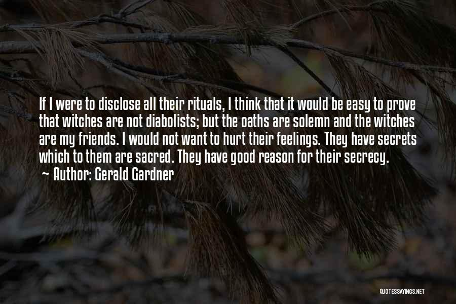 Friends Who Hurt You Quotes By Gerald Gardner