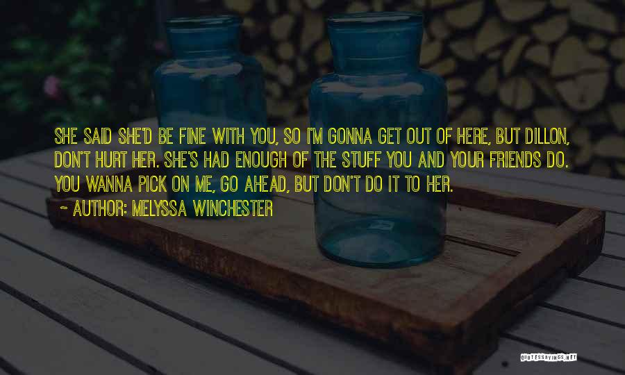 Friends Who Hurt You Quotes By Melyssa Winchester