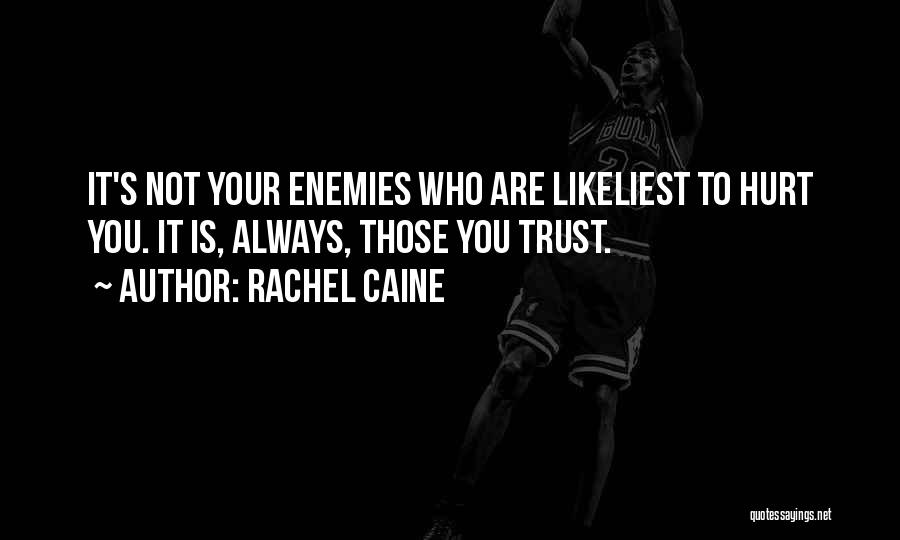 Friends Who Hurt You Quotes By Rachel Caine