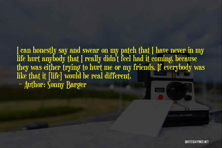 Friends Who Hurt You Quotes By Sonny Barger