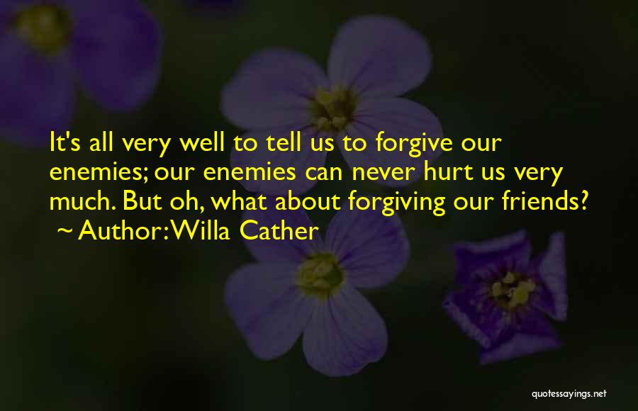 Friends Who Hurt You Quotes By Willa Cather