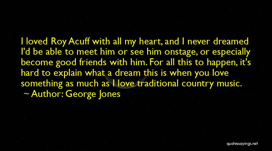 Friends Who Never See Each Other Quotes By George Jones
