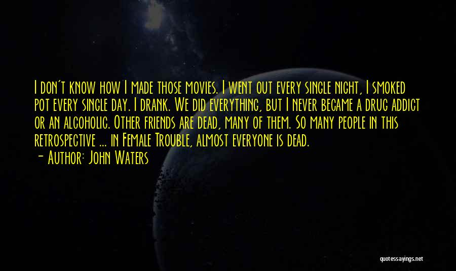 Friends Who Think They Know Everything Quotes By John Waters