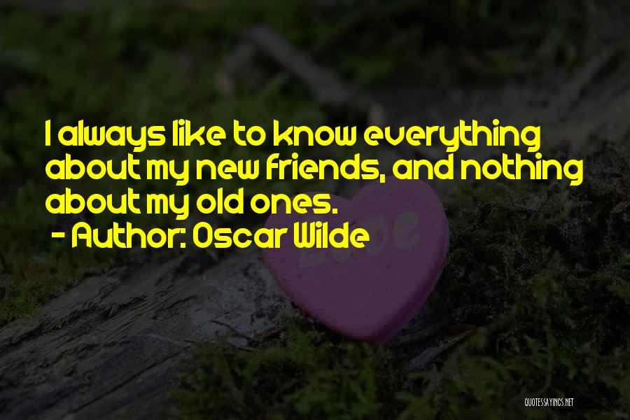 Friends Who Think They Know Everything Quotes By Oscar Wilde