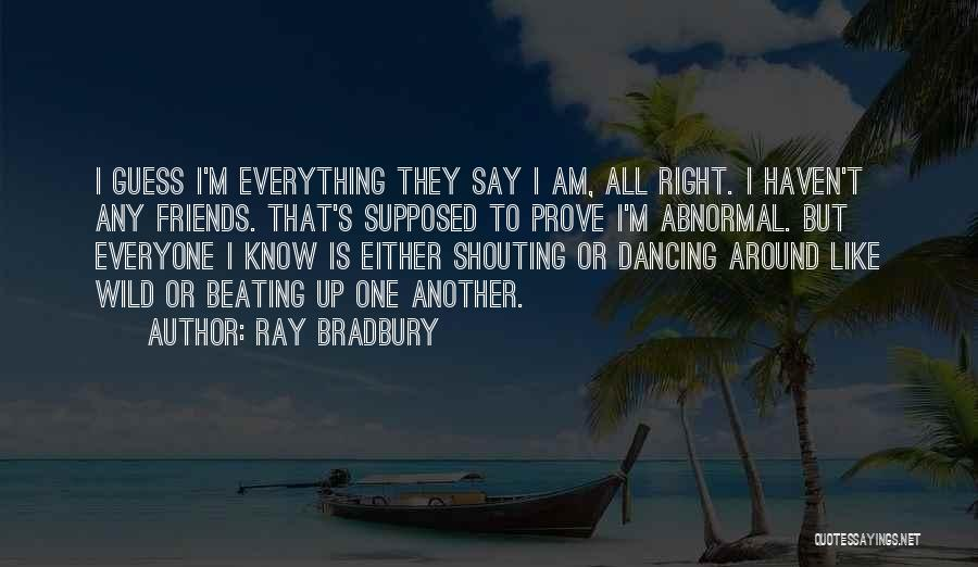 Friends Who Think They Know Everything Quotes By Ray Bradbury