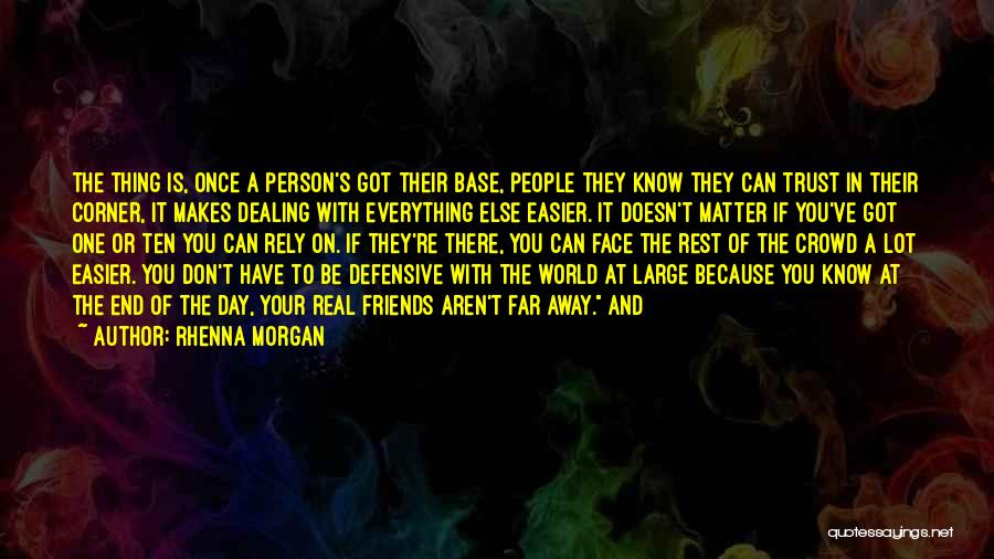 Friends Who Think They Know Everything Quotes By Rhenna Morgan