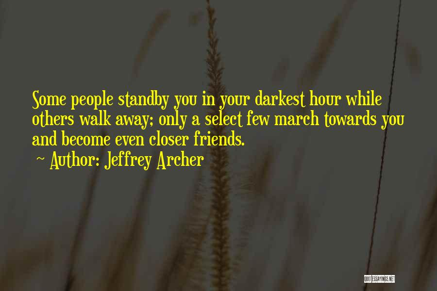 Friends Who Walk Away Quotes By Jeffrey Archer