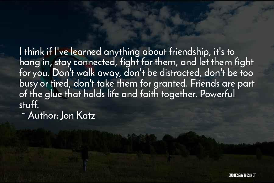 Friends Who Walk Away Quotes By Jon Katz