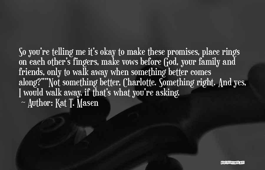 Friends Who Walk Away Quotes By Kat T. Masen