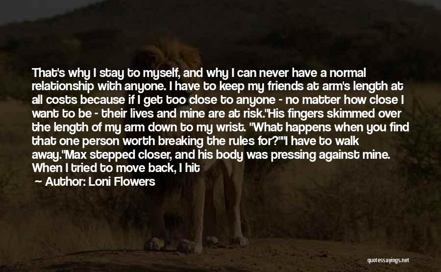 Friends Who Walk Away Quotes By Loni Flowers
