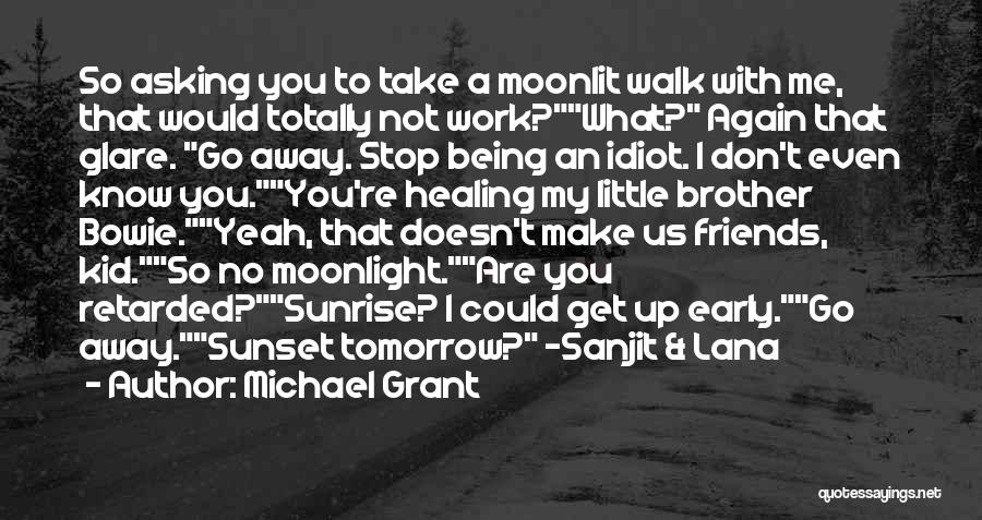 Friends Who Walk Away Quotes By Michael Grant