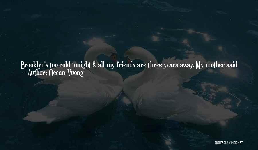 Friends Who Walk Away Quotes By Ocean Vuong