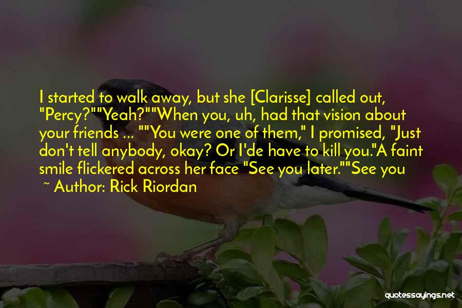 Friends Who Walk Away Quotes By Rick Riordan