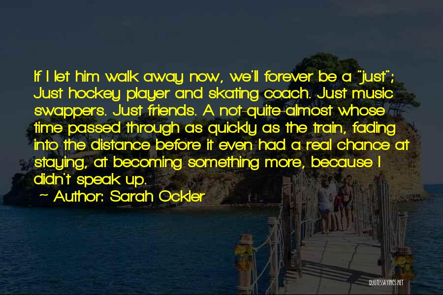Friends Who Walk Away Quotes By Sarah Ockler