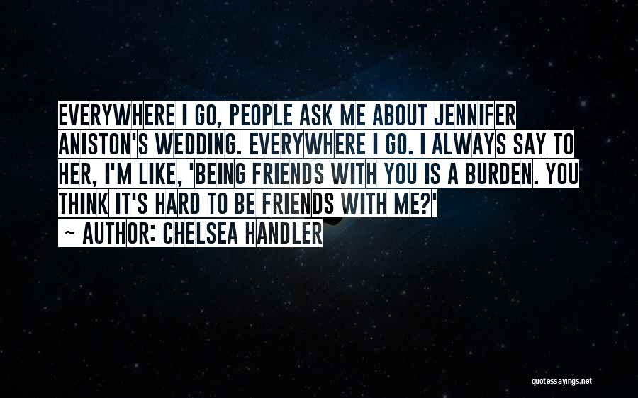 Friends With Quotes By Chelsea Handler