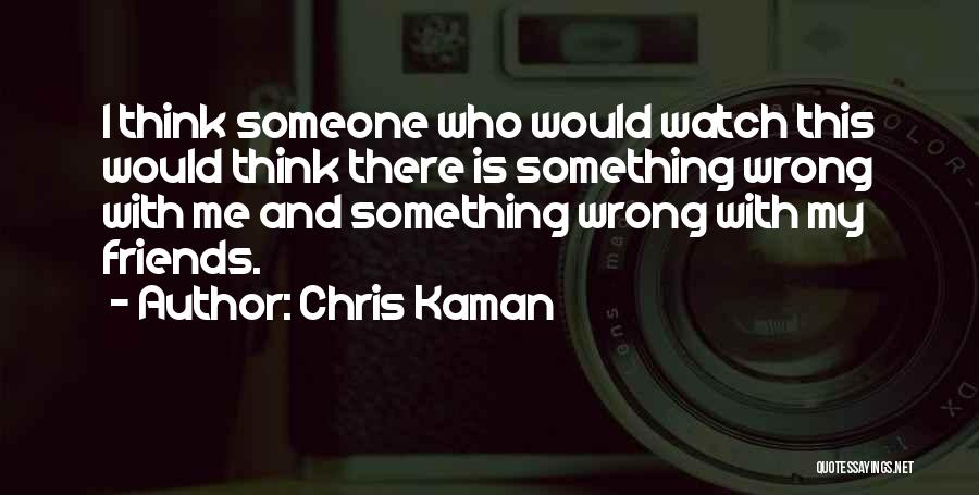 Friends With Quotes By Chris Kaman
