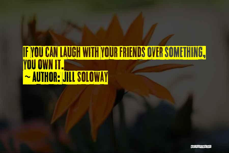 Friends With Quotes By Jill Soloway