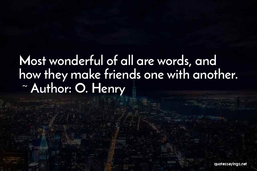 Friends With Quotes By O. Henry