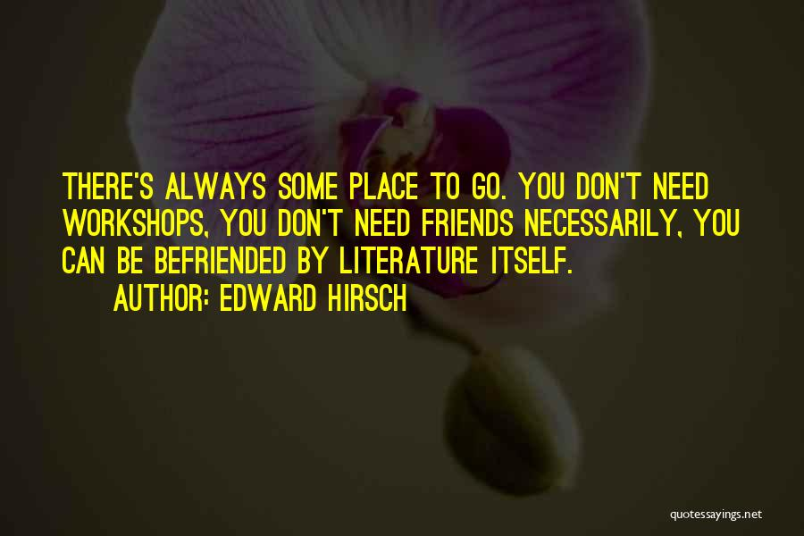 Friends You Don't Need Quotes By Edward Hirsch