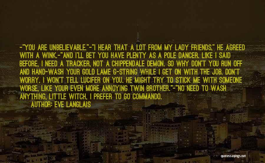 Friends You Don't Need Quotes By Eve Langlais