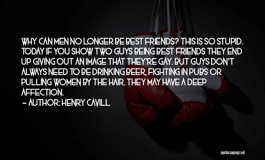 Friends You Don't Need Quotes By Henry Cavill