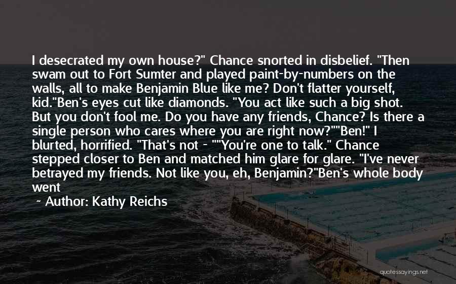 Friends You Don't Need Quotes By Kathy Reichs
