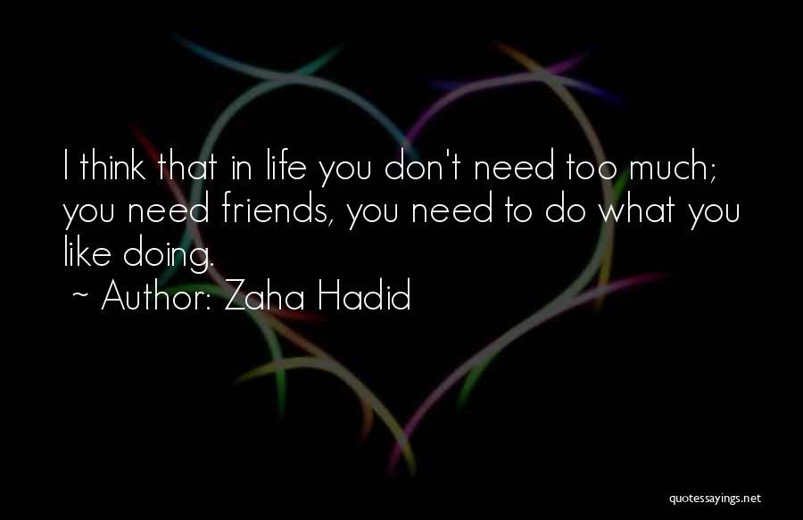 Friends You Don't Need Quotes By Zaha Hadid