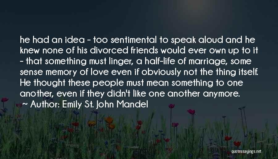 Friends You Thought You Knew Quotes By Emily St. John Mandel