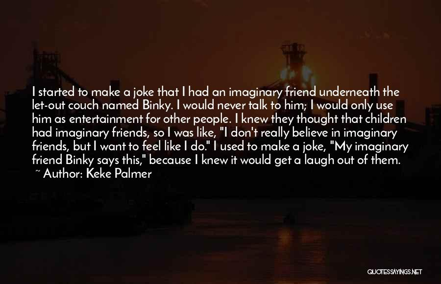 Friends You Thought You Knew Quotes By Keke Palmer