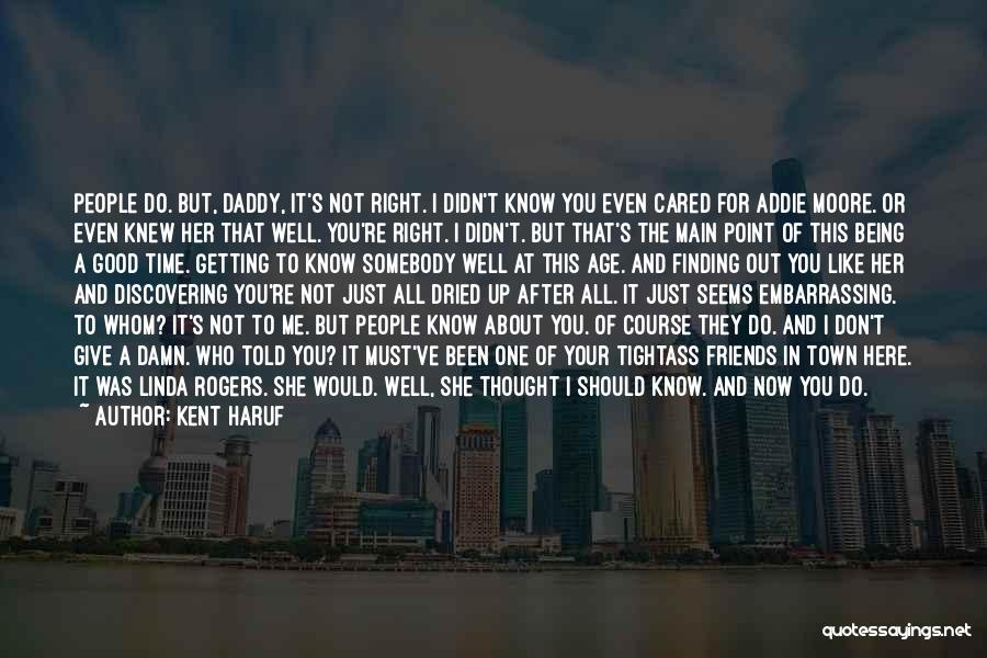 Friends You Thought You Knew Quotes By Kent Haruf