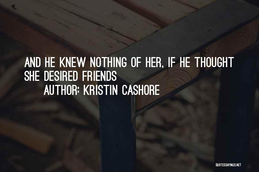Friends You Thought You Knew Quotes By Kristin Cashore