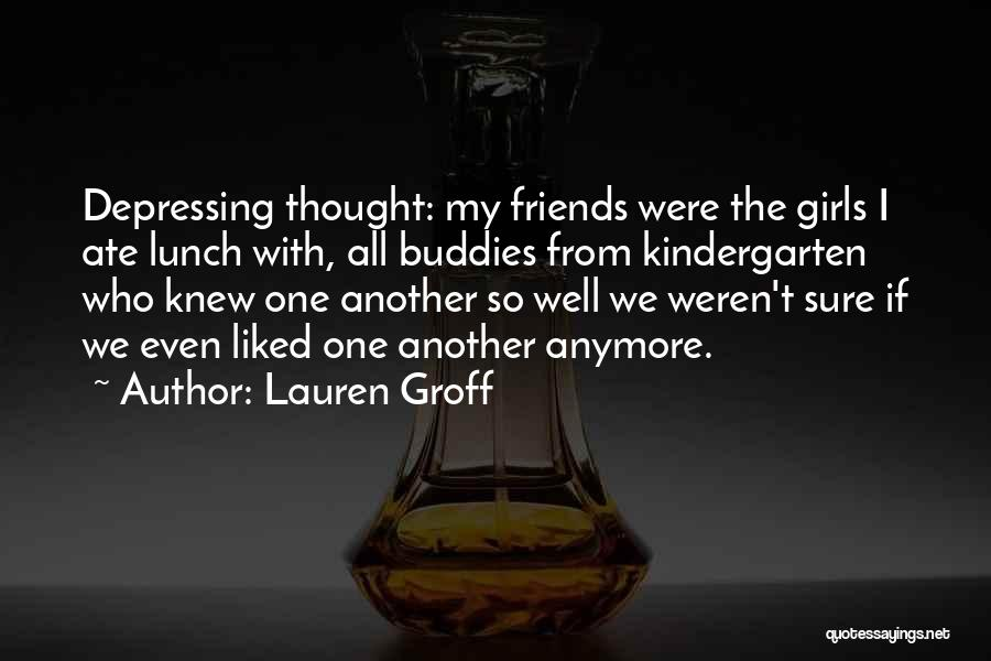 Friends You Thought You Knew Quotes By Lauren Groff