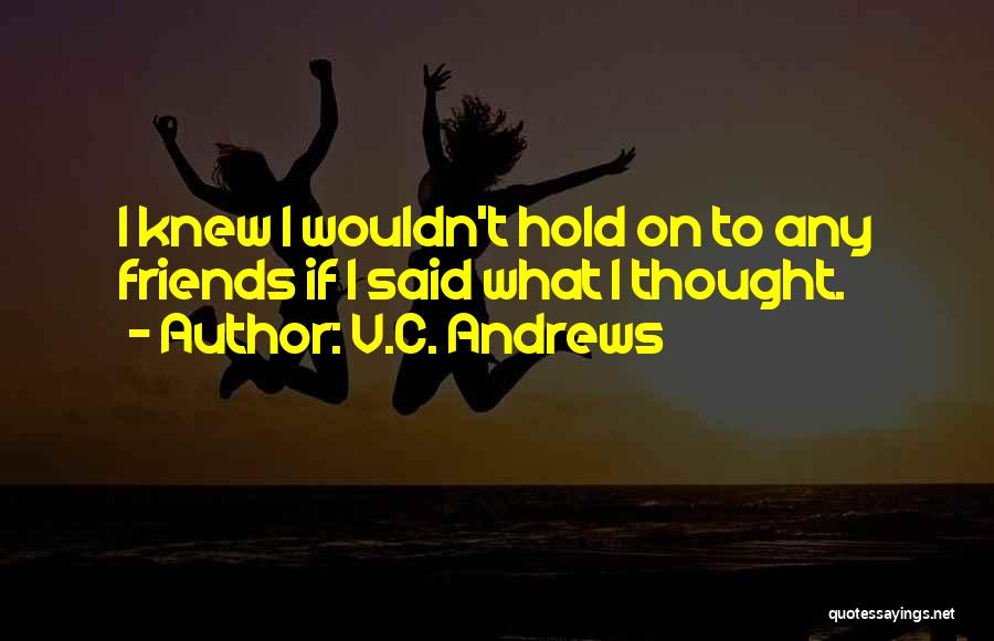 Friends You Thought You Knew Quotes By V.C. Andrews