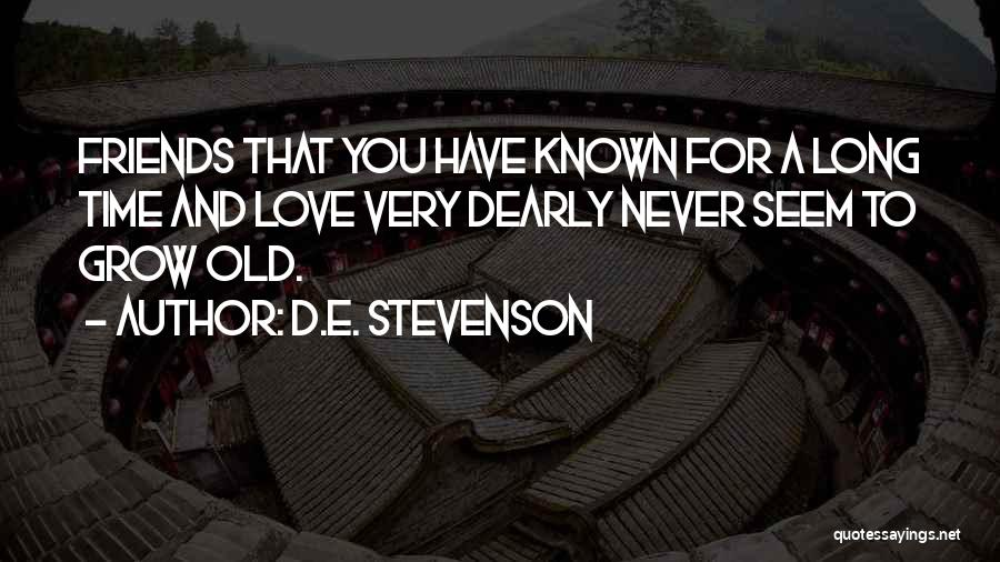 Friends You've Known For A Long Time Quotes By D.E. Stevenson