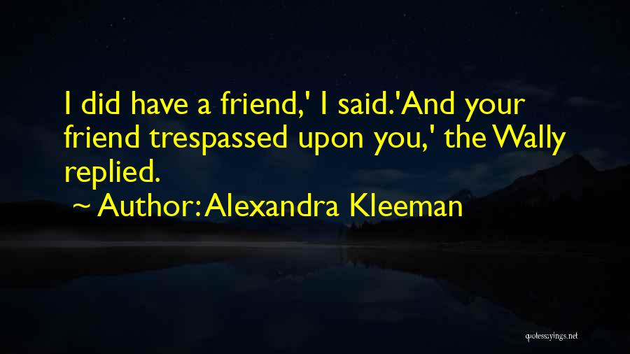 Friendship And Relationship Quotes By Alexandra Kleeman