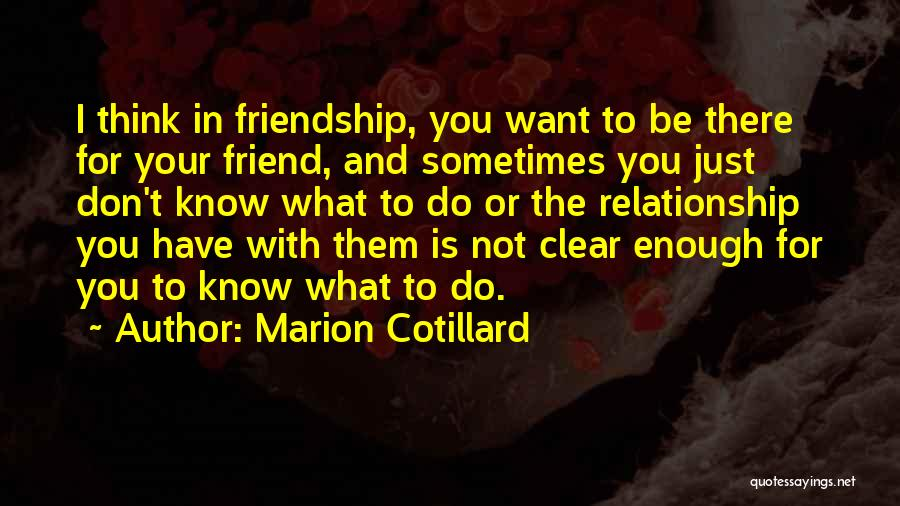 Friendship And Relationship Quotes By Marion Cotillard
