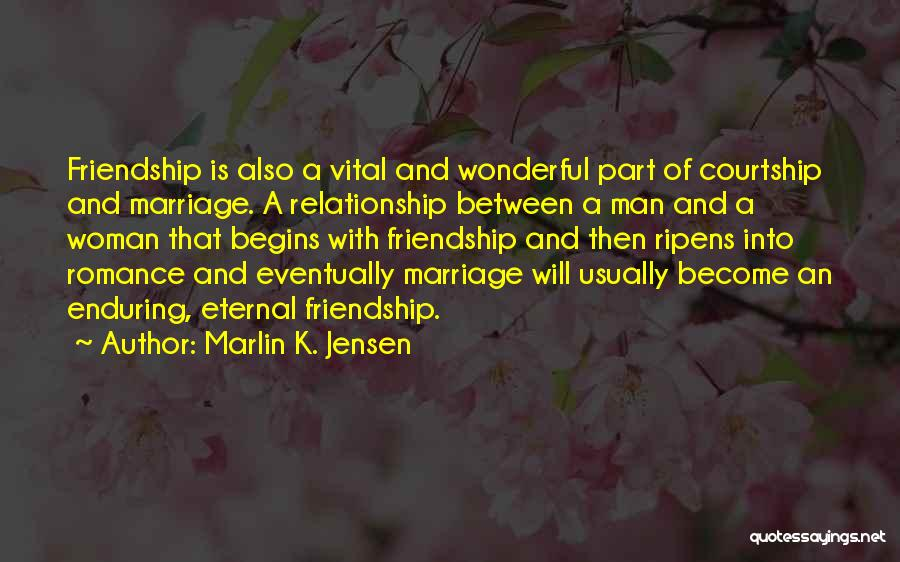Friendship And Relationship Quotes By Marlin K. Jensen