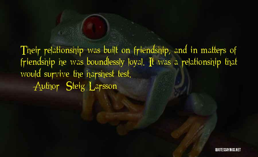 Friendship And Relationship Quotes By Steig Larsson