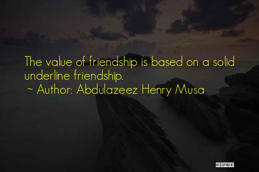 Friendship Based Quotes By Abdulazeez Henry Musa