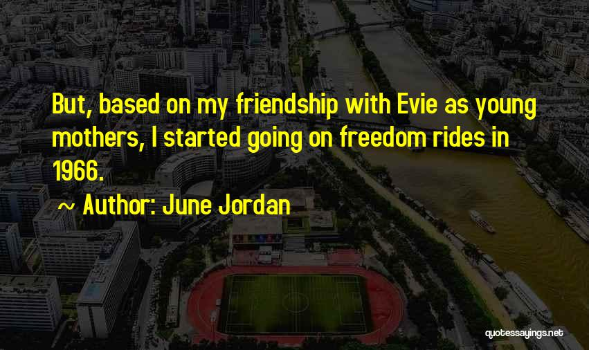 Friendship Based Quotes By June Jordan