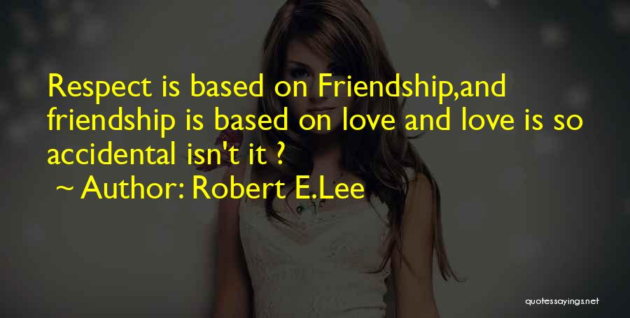 Friendship Based Quotes By Robert E.Lee