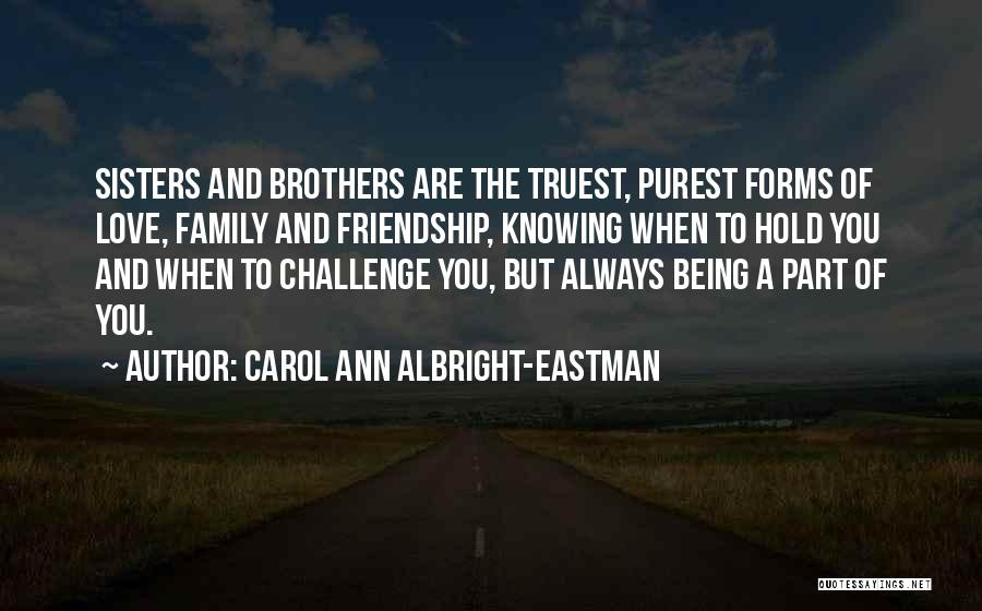 Friendship Being Family Quotes By Carol Ann Albright-Eastman